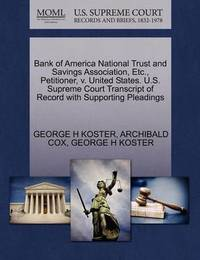 Bank of America National Trust and Savings Association, Etc., Petitioner, V. United States. U.S. Supreme Court Transcript of Record with Supporting Pleadings by George H Koster