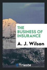 The Business of Insurance by A.J. Wilson