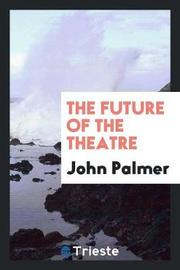 The Future of the Theatre by John Palmer