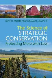 The Science of Strategic Conservation by Kent D. Messer