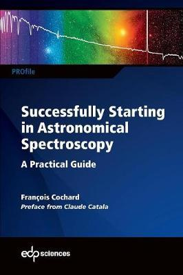 Successfully Starting in Astronomical Spectroscopy by Francois Cochard