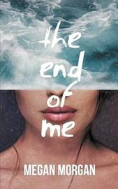 The End of Me by Megan Morgan