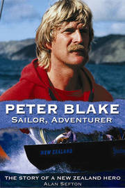 Peter Blake Sailor, Adventurer: The Story of a New Zealand Hero by Alan Sefton image