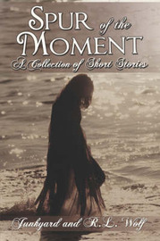 Spur of the Moment: A Collection of Short Stories by Junkyard image