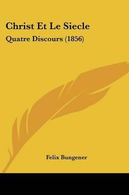 Christ Et Le Siecle: Quatre Discours (1856) by Felix Bungener image