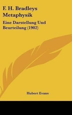 F. H. Bradleys Metaphysik: Eine Darstellung Und Beurteilung (1902) by Hubert Evans