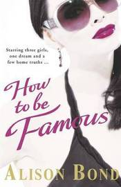 How to be Famous by Alison Bond image