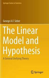 The Linear Model and Hypothesis by George A.F. Seber