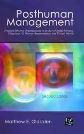 Posthuman Management by Matthew E Gladden