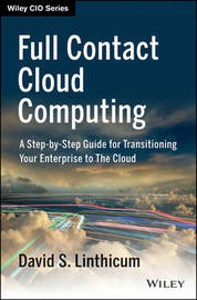 Full Contact Cloud Computing: A Step-by-Step Guide for Transitioning Your Enterprise to the Cloud by David S. Linthicum