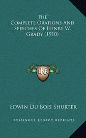 The Complete Orations and Speeches of Henry W. Grady (1910) by Edwin Du Bois Shurter