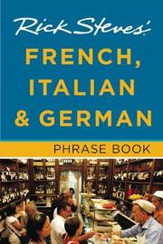 Rick Steves French, Italian & German Phrase Book by Rick Steves