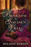 Beneath a Golden Veil by Melanie Dobson