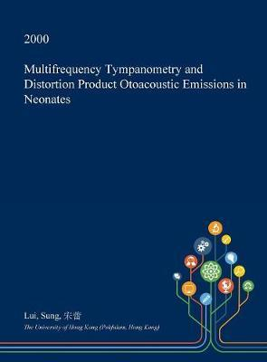 Multifrequency Tympanometry and Distortion Product Otoacoustic Emissions in Neonates by Lui Sung