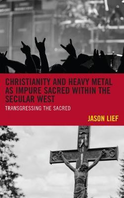 Christianity and Heavy Metal as Impure Sacred within the Secular West by Jason Lief