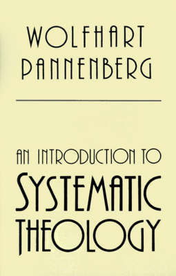 An Introduction to Systematic Theology by Wolfhart Pannenberg
