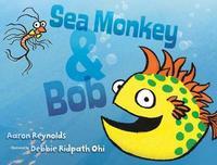 Sea Monkey & Bob by Aaron Reynolds