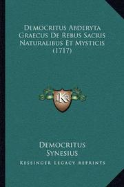 Democritus Abderyta Graecus de Rebus Sacris Naturalibus Et Mysticis (1717) by Democritus