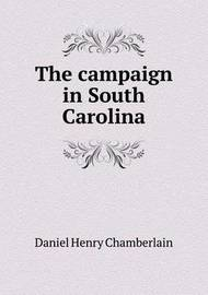 The Campaign in South Carolina by Daniel Henry Chamberlain