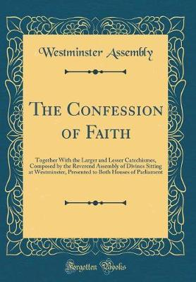 The Confession of Faith by Westminster Assembly image