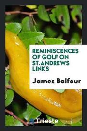 Reminiscences of Golf on St.Andrews Links by James Balfour