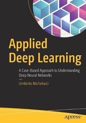 Applied Deep Learning by Umberto Michelucci