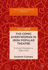 The Comic Everywoman in Irish Popular Theatre by Susanne Colleary