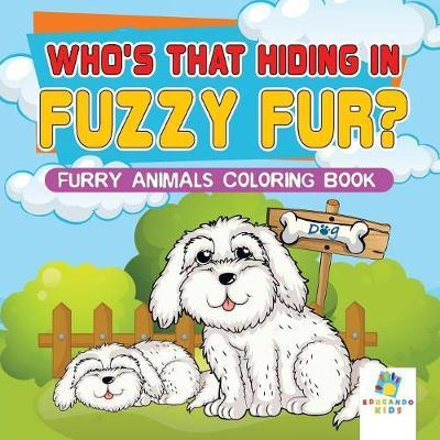Who's That Hiding in Fuzzy Fur? Furry Animals Coloring Book by Educando Kids