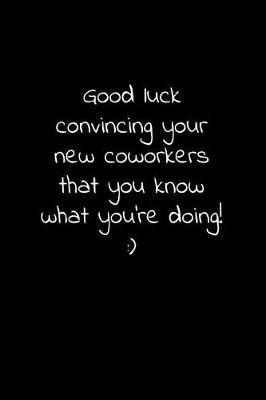 Good luck convincing your new coworker that you know what you're doing by Workparadise Press
