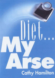 Diet...My Arse by Cathy Hamilton image