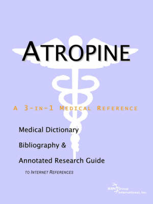Atropine - A Medical Dictionary, Bibliography, and Annotated Research Guide to Internet References by ICON Health Publications image