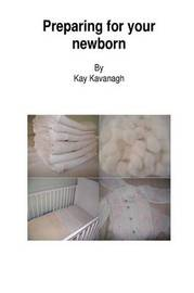 Preparing for Your Newborn by Kay Kavanagh image