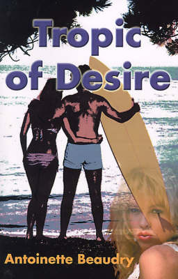 Tropic of Desire by Antoinette Beaudry
