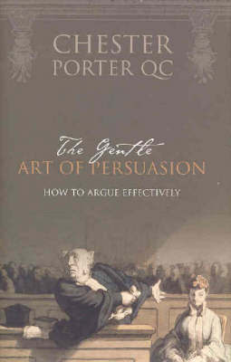 The Gentle Art of Persuasion: How to Argue Effectively by Chester Porter