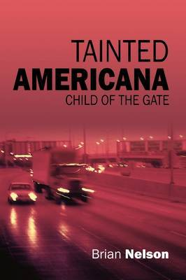 Tainted Americana: Child of the Gate by Brian Nelson (Emeritus Professor of French Studies and Translation, Monash University, Melbourne Monash University, Victoria Monash University, Victor image