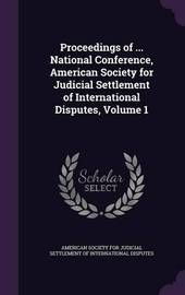 Proceedings of ... National Conference, American Society for Judicial Settlement of International Disputes, Volume 1 image