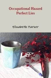 Occupational Hazard Perfect Lies by Elizabeth Parker