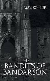 The Bandit's of Bandarson by M. W. Kohler