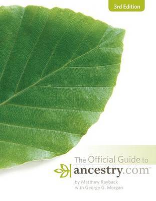 The Official Guide to Ancestry.Com, 3rd Edition by Matthew Rayback image