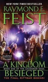 A Kingdom Besieged (Chaoswar Saga #1) (US Ed.) by Raymond E Feist