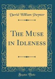 The Muse in Idleness (Classic Reprint) by David William Paynter image