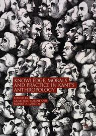 Knowledge, Morals and Practice in Kant's Anthropology image