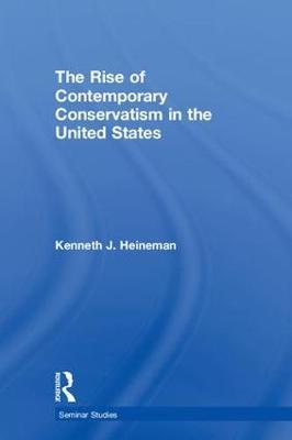 The Rise of Contemporary Conservatism in the United States by Kenneth J. Heineman image
