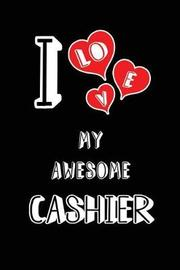 I Love My Awesome Cashier by Lovely Hearts Publishing