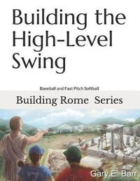 Building the High-Level Swing by Gary E Barr