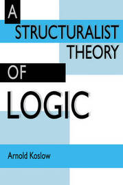 A Structuralist Theory of Logic by Arnold Koslow image