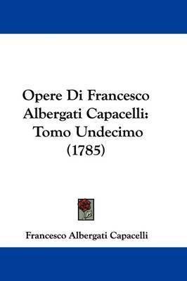 Opere Di Francesco Albergati Capacelli: Tomo Undecimo (1785) by Francesco Albergati Capacelli