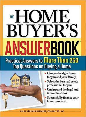 The Home Buyer's Answer Book: Practical Answers to More Than 250 Top Questions on Buying a Home by Atty Diana Brodman Summers