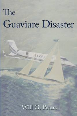 The Guaviare Disaster by Will G. Peters
