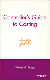 Controller's Guide to Costing by Steven M. Bragg